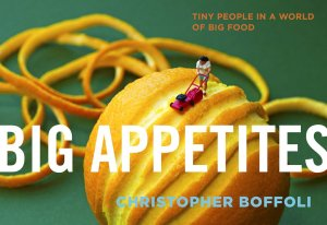 Big Appetites: Tiny People in a World of Big Food ($13) by Christopher Boffoli