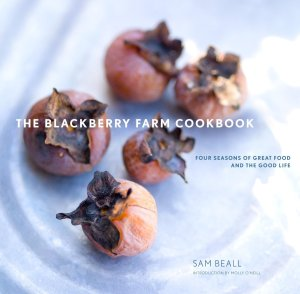 The Blackberry Farm Cookbook: Four Seasons of Great Food and the Good Life ($60) by Sean Beall