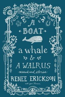 A Boat, a Whale, & a Walrus: Menus and Stories ($40) by Renee Erickson and Jess Thompson