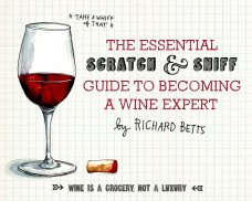 The Essential Scratch and Sniff Guide to Becoming a Wine Expert: Take a Whiff of That ($20) by Richard Betts