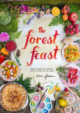 The Forest Feast: Simple Vegetarian Recipes From My Cabin in the Woods ($35) by Erin Gleeson