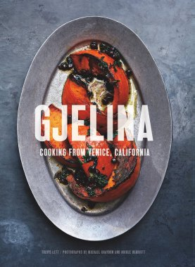 Gjelina: Cooking From Venice, California ($35) by Travis Lett
