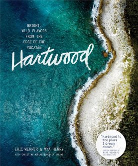 Hartwood: Bright, Wild Flavors From the Edge of the Yucatán ($40) by Eric Werner and Mya Henry