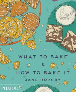 What to Bake & How to Bake It ($35) by Jane Hornby